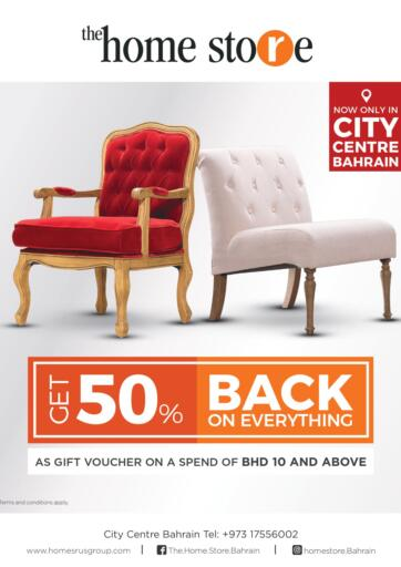 Bahrain Home Store offers in D4D Online. Get 50 % Back on Everything   @ The Home Store on all furniture & home accessories including new arrivals – Tel: 17556002 (Bahrain City Centre). . Get 50 % Back