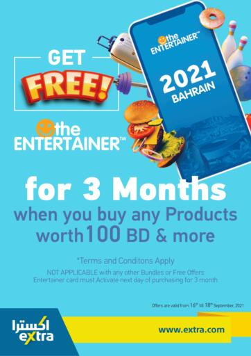Bahrain eXtra offers in D4D Online. Free Entertainer for 3 Months. Free Entertainer for 3 Months at Extra!  Offers on Cameras,Home Appliances,Watches,Mobiles,Computers,Tv and Much more are valid Till 18th September Get it Now!! Enjoy Shopping!. Till 18th September